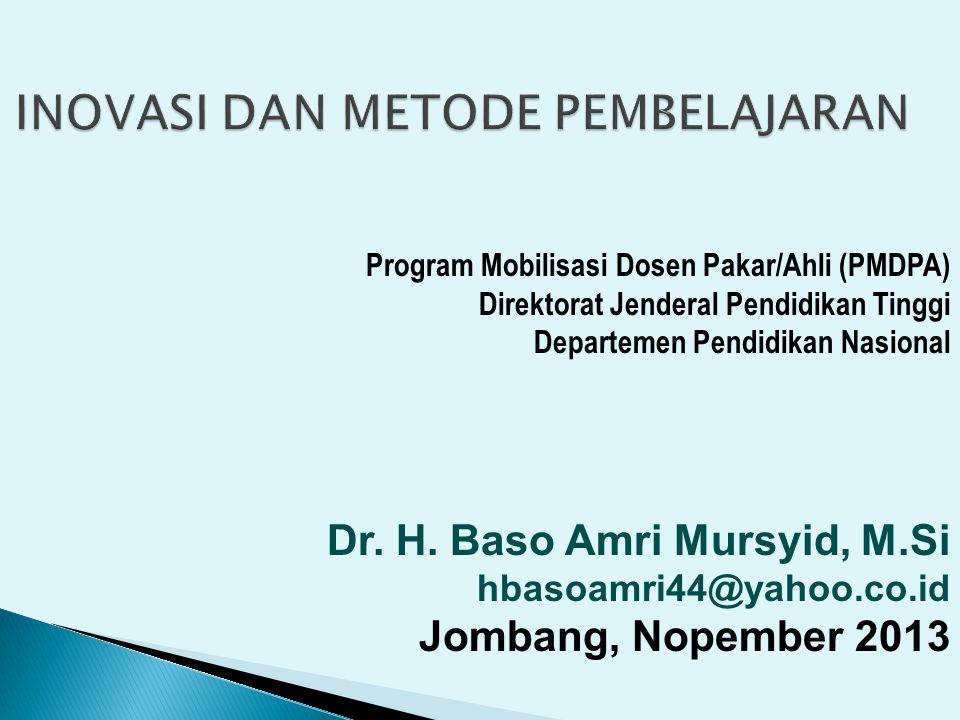 INOVASI DAN METODE PEMBELAJARAN Program Mobilisasi Dosen Pakar/Ahli (PMDPA) Direktorat Jenderal Pendidikan Tinggi Departemen Pendidikan Nasional Dr.