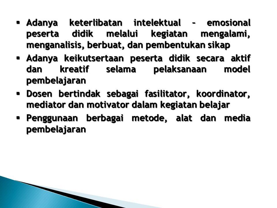  Adanya keterlibatan intelektual – emosional peserta didik melalui kegiatan mengalami, menganalisis, berbuat, dan pembentukan sikap  Adanya keikutsertaan peserta didik secara aktif dan kreatif selama pelaksanaan model pembelajaran  Dosen bertindak sebagai fasilitator, koordinator, mediator dan motivator dalam kegiatan belajar  Penggunaan berbagai metode, alat dan media pembelajaran