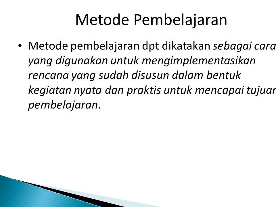 Metode Pembelajaran • Metode pembelajaran dpt dikatakan sebagai cara yang digunakan untuk mengimplementasikan rencana yang sudah disusun dalam bentuk kegiatan nyata dan praktis untuk mencapai tujuan pembelajaran.