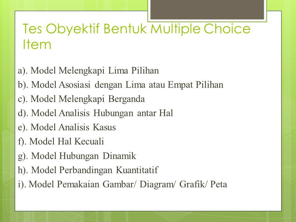 Tes Obyektif Bentuk Multiple Choice Item a).Model Melengkapi Lima Pilihan b).