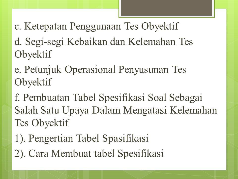 c.Ketepatan Penggunaan Tes Obyektif d. Segi-segi Kebaikan dan Kelemahan Tes Obyektif e.
