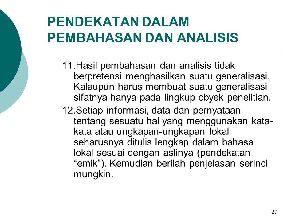 29 PENDEKATAN DALAM PEMBAHASAN DAN ANALISIS 11.Hasil pembahasan dan analisis tidak berpretensi menghasilkan suatu generalisasi.