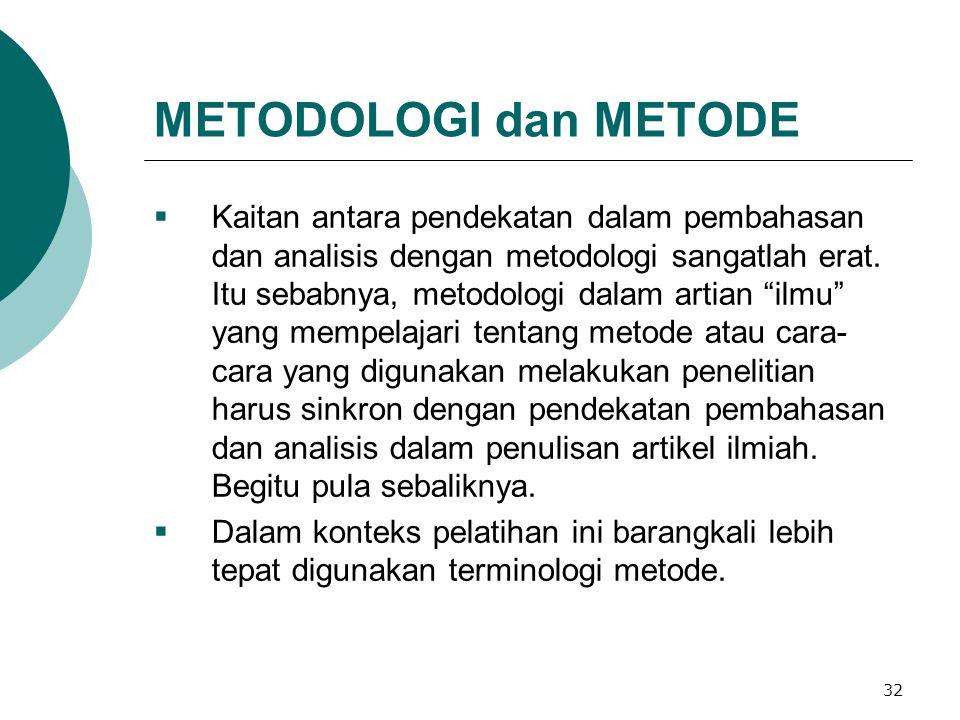 32 METODOLOGI dan METODE  Kaitan antara pendekatan dalam pembahasan dan analisis dengan metodologi sangatlah erat.