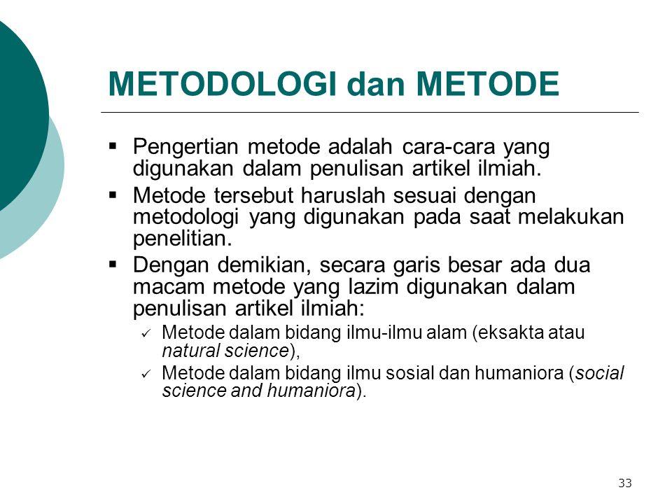 33 METODOLOGI dan METODE  Pengertian metode adalah cara-cara yang digunakan dalam penulisan artikel ilmiah.