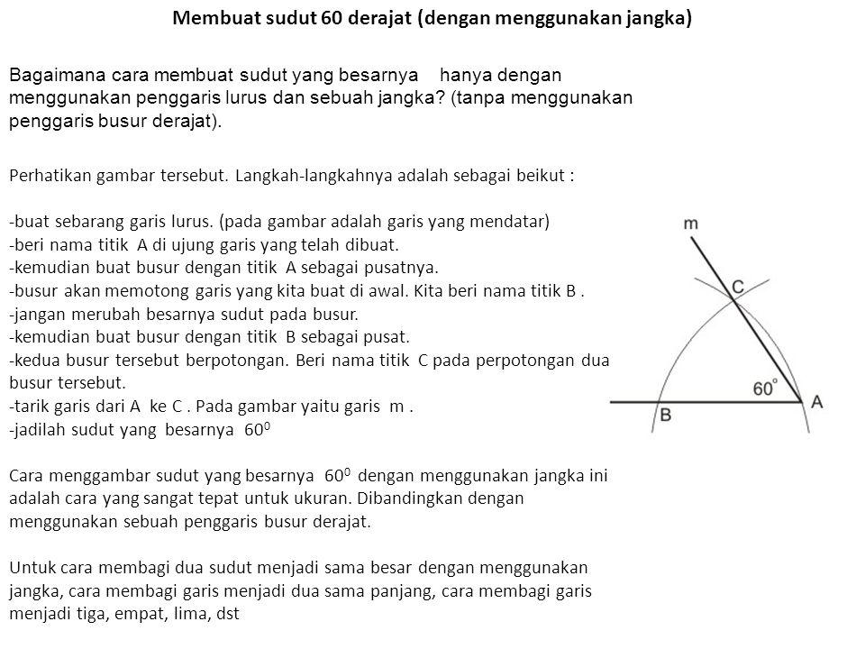 Membuat sudut 60 derajat (dengan menggunakan jangka) Bagaimana cara membuat sudut yang besarnya hanya dengan menggunakan penggaris lurus dan sebuah jangka.