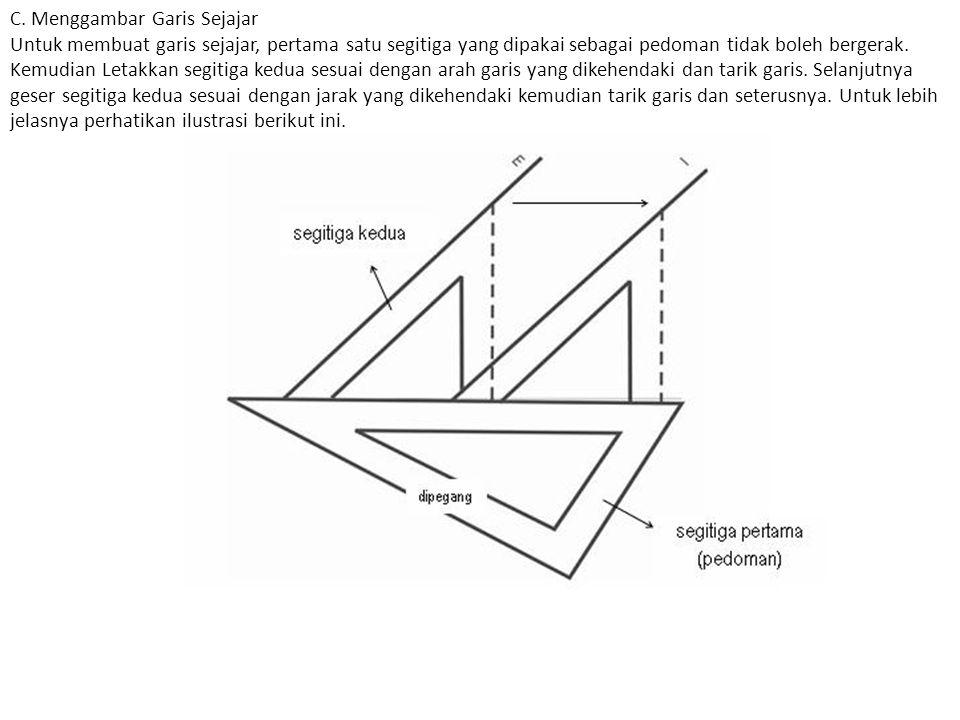 C. Menggambar Garis Sejajar Untuk membuat garis sejajar, pertama satu segitiga yang dipakai sebagai pedoman tidak boleh bergerak. Kemudian Letakkan se