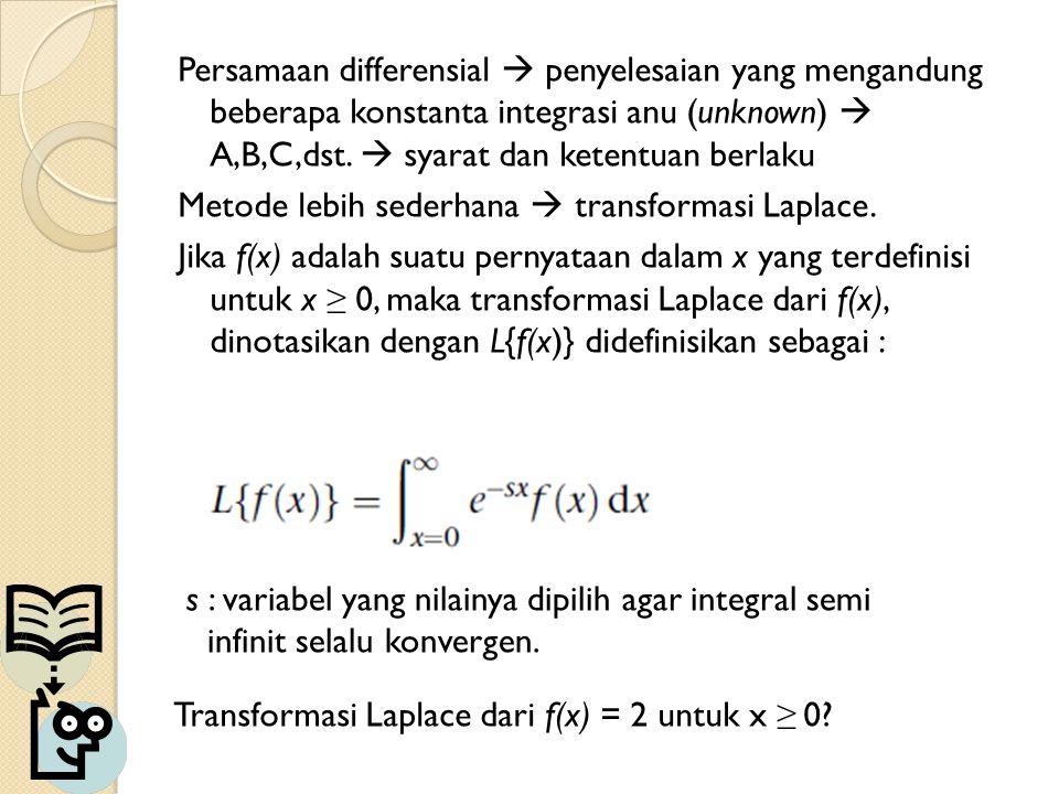 Persamaan differensial  penyelesaian yang mengandung beberapa konstanta integrasi anu (unknown)  A,B,C,dst.  syarat dan ketentuan berlaku Metode le