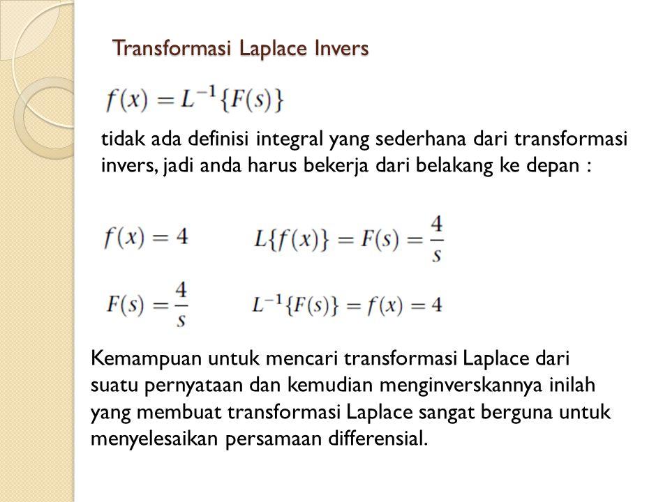 Transformasi Laplace Invers tidak ada definisi integral yang sederhana dari transformasi invers, jadi anda harus bekerja dari belakang ke depan : Kema