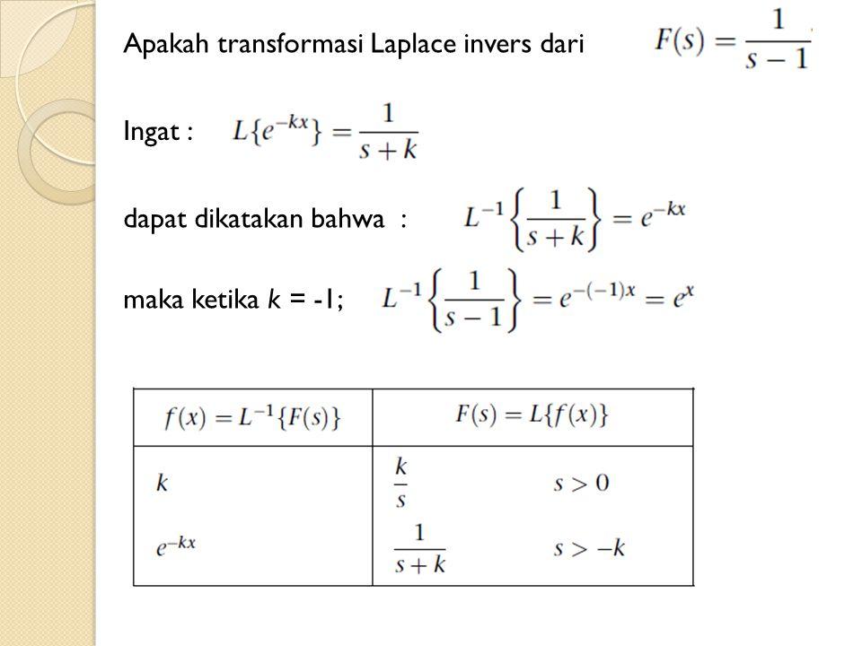 Apakah transformasi Laplace invers dari Ingat : dapat dikatakan bahwa : maka ketika k = -1;