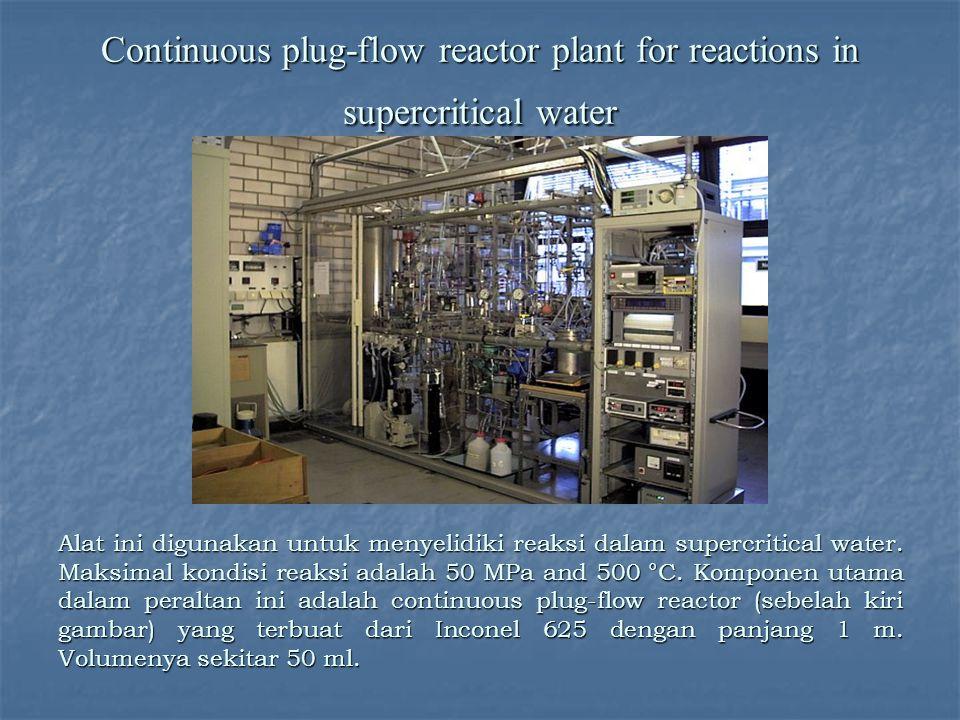 Continuous plug-flow reactor plant for reactions in supercritical water Alat ini digunakan untuk menyelidiki reaksi dalam supercritical water. Maksima
