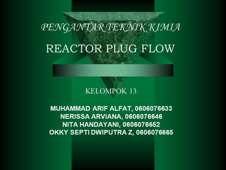 D E F I N I S I • REACTOR PLUG FLOW…… Adalah suatu alat yang digunakan untuk mereaksikan suatu reaktan dalam hal ini fluida dan mengubahnya menjadi produk dengan cara mengalirkan fluida tersebut dalam pipa secara berkelanjutan (continuous).