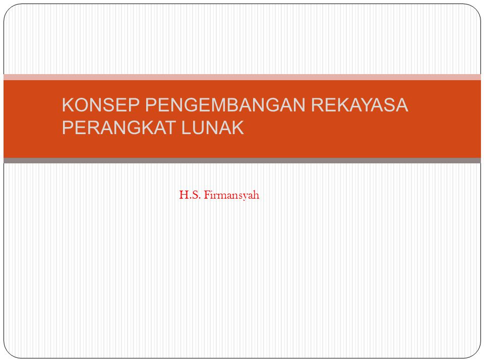 KONSEP PENGEMBANGAN REKAYASA PERANGKAT LUNAK H.S. Firmansyah