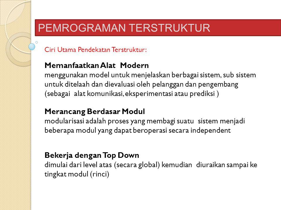 PEMROGRAMAN TERSTRUKTUR Ciri Utama Pendekatan Terstruktur: Memanfaatkan Alat Modern menggunakan model untuk menjelaskan berbagai sistem, sub sistem un