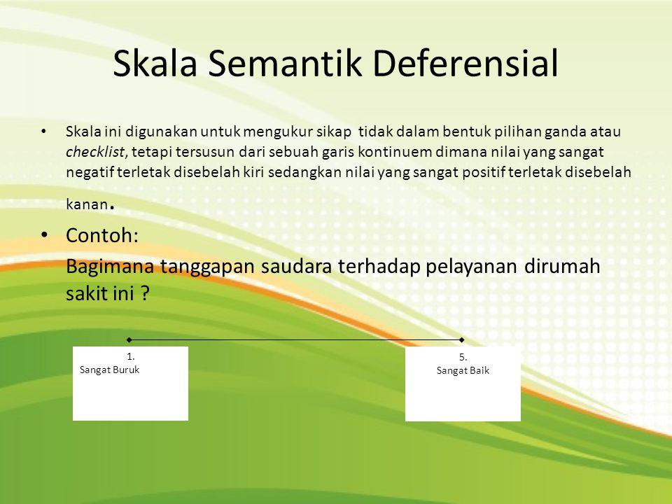 Skala Semantik Deferensial • Skala ini digunakan untuk mengukur sikap tidak dalam bentuk pilihan ganda atau checklist, tetapi tersusun dari sebuah gar