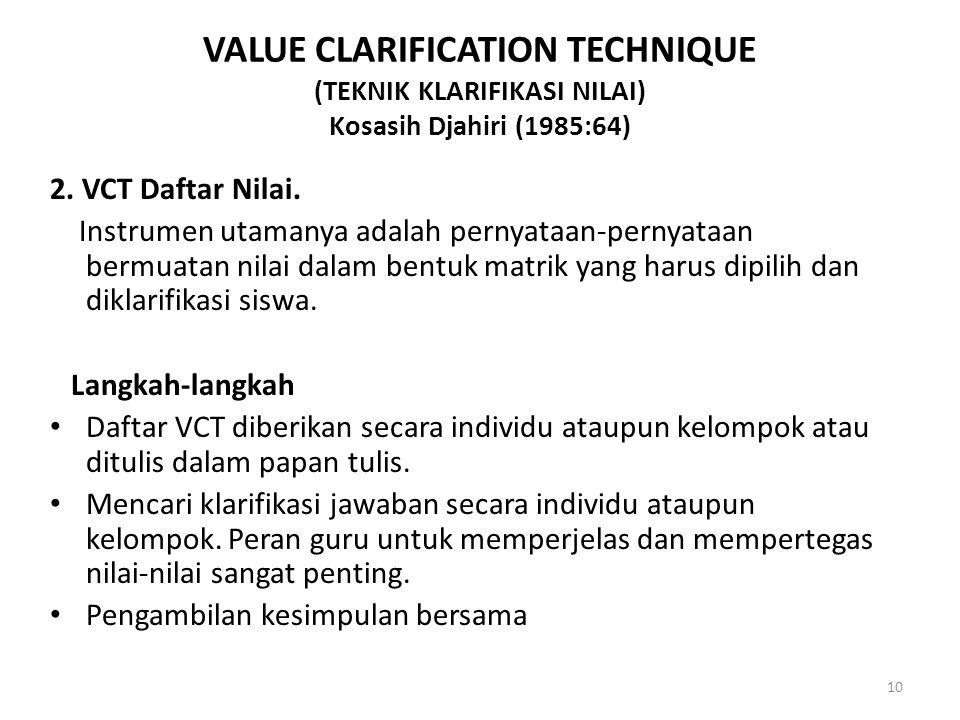 2. VCT Daftar Nilai. Instrumen utamanya adalah pernyataan-pernyataan bermuatan nilai dalam bentuk matrik yang harus dipilih dan diklarifikasi siswa. L