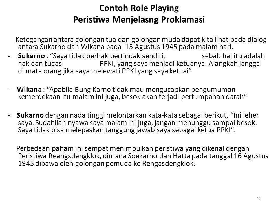 Contoh Role Playing Peristiwa Menjelasng Proklamasi Ketegangan antara golongan tua dan golongan muda dapat kita lihat pada dialog antara Sukarno dan W