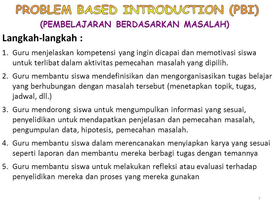 (PEMBELAJARAN BERDASARKAN MASALAH) Langkah-langkah : 1.Guru menjelaskan kompetensi yang ingin dicapai dan memotivasi siswa untuk terlibat dalam aktivi