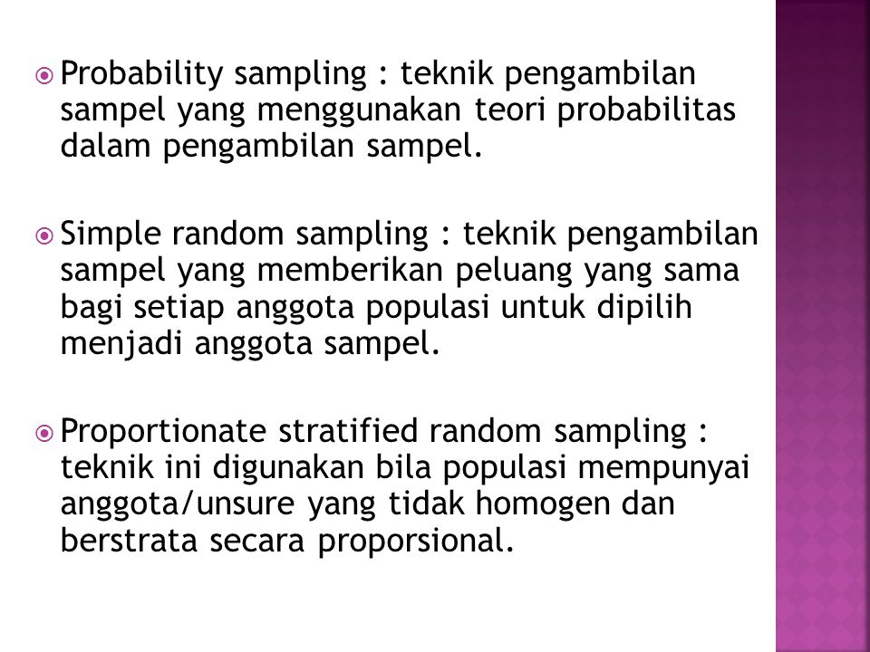  Probability sampling : teknik pengambilan sampel yang menggunakan teori probabilitas dalam pengambilan sampel.