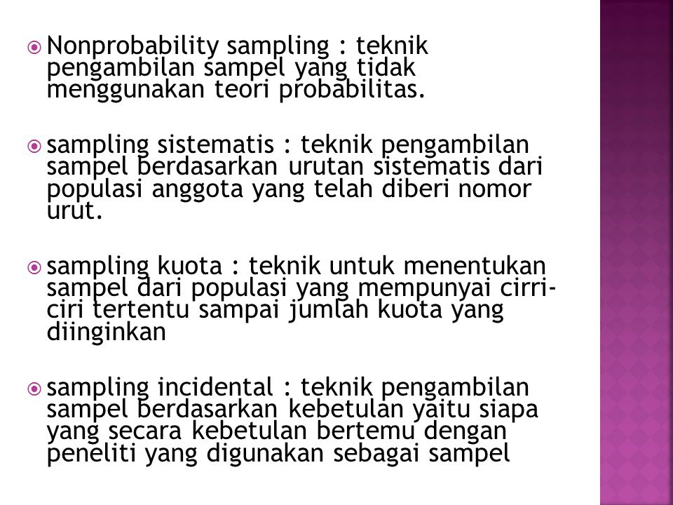  sampling purposif : teknik pengambilan sampel dengan pertimbangan tertentu seperti keahliannya  sampling jenuh : teknik pengambilan sampel bila semua anggota populasi digunakan sebagai sampel.