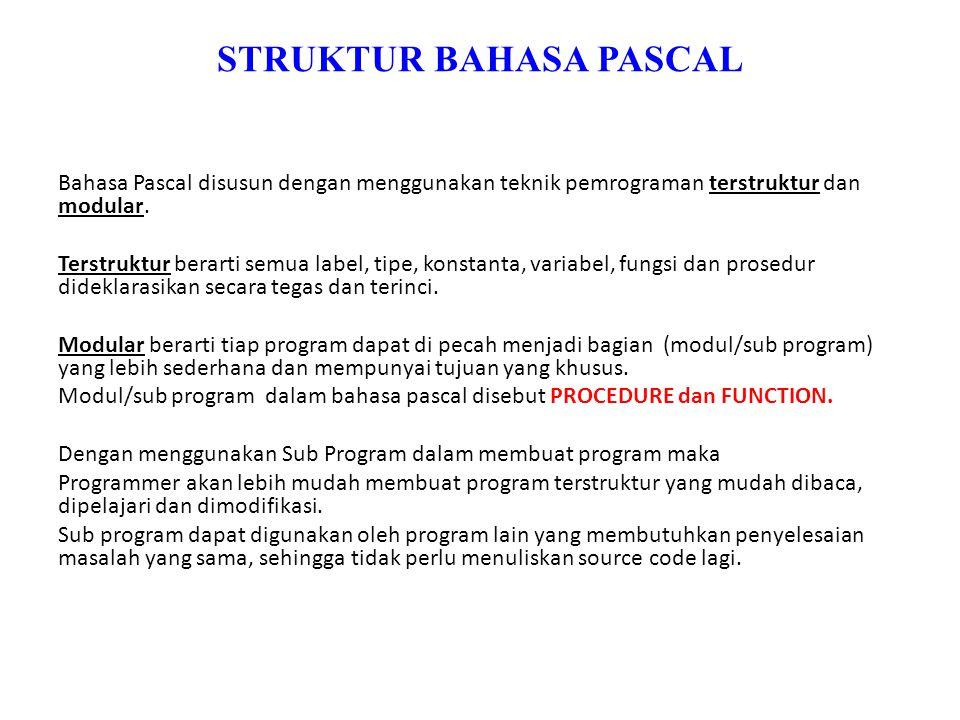 STRUKTUR BAHASA PASCAL Bahasa Pascal disusun dengan menggunakan teknik pemrograman terstruktur dan modular.