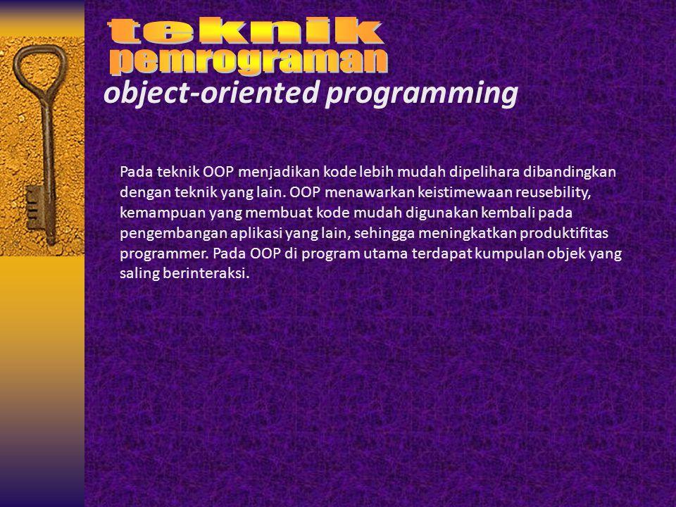 object-oriented programming Pada teknik OOP menjadikan kode lebih mudah dipelihara dibandingkan dengan teknik yang lain. OOP menawarkan keistimewaan r