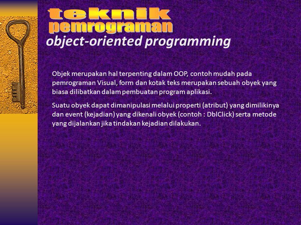 object-oriented programming Objek merupakan hal terpenting dalam OOP, contoh mudah pada pemrograman Visual, form dan kotak teks merupakan sebuah obyek
