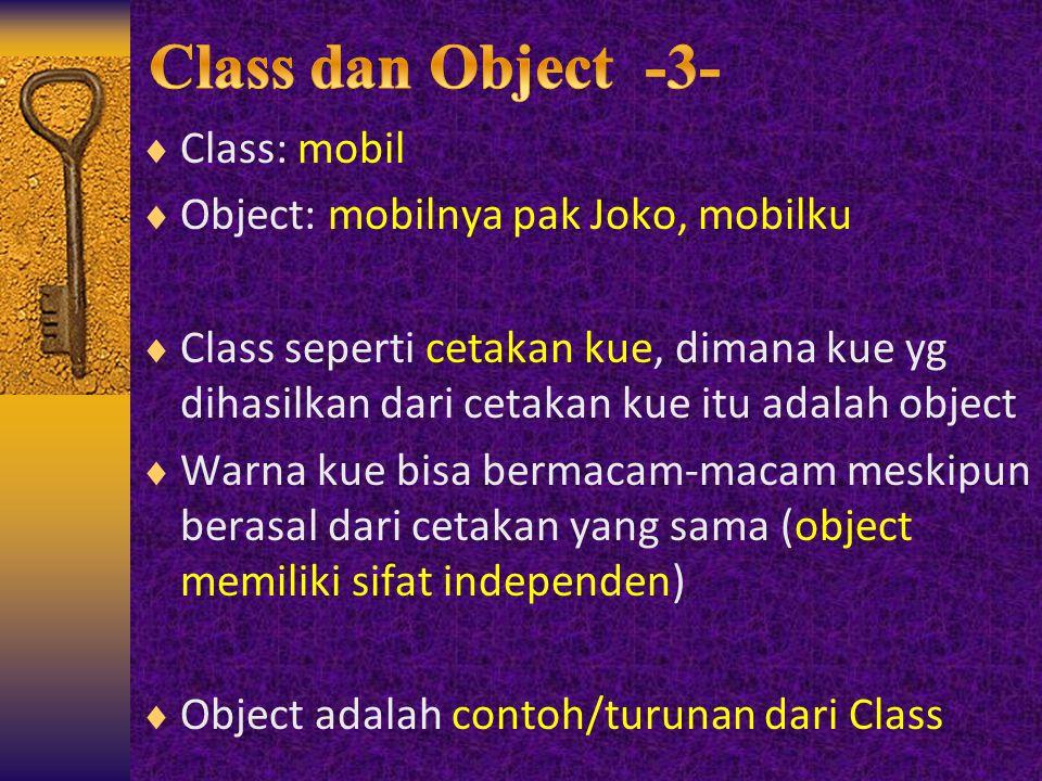  Class: mobil  Object: mobilnya pak Joko, mobilku  Class seperti cetakan kue, dimana kue yg dihasilkan dari cetakan kue itu adalah object  Warna k