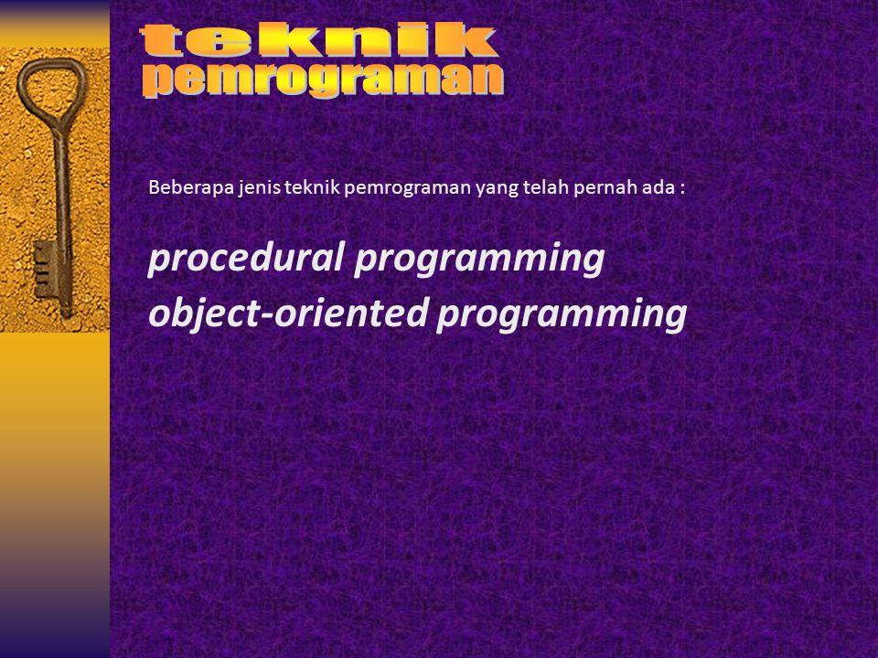 Beberapa jenis teknik pemrograman yang telah pernah ada : procedural programming object-oriented programming