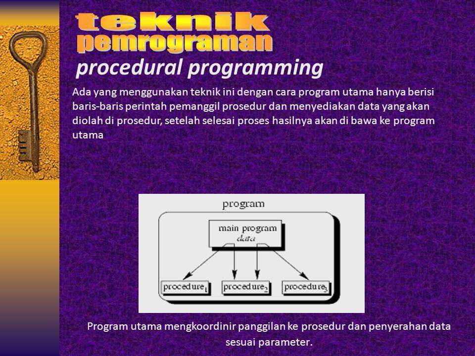 procedural programming Ada yang menggunakan teknik ini dengan cara program utama hanya berisi baris-baris perintah pemanggil prosedur dan menyediakan