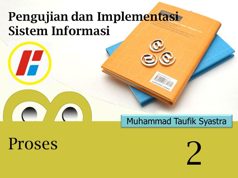 Muhammad Taufik Syastra 2 Pengujian dan Implementasi Sistem Informasi Proses