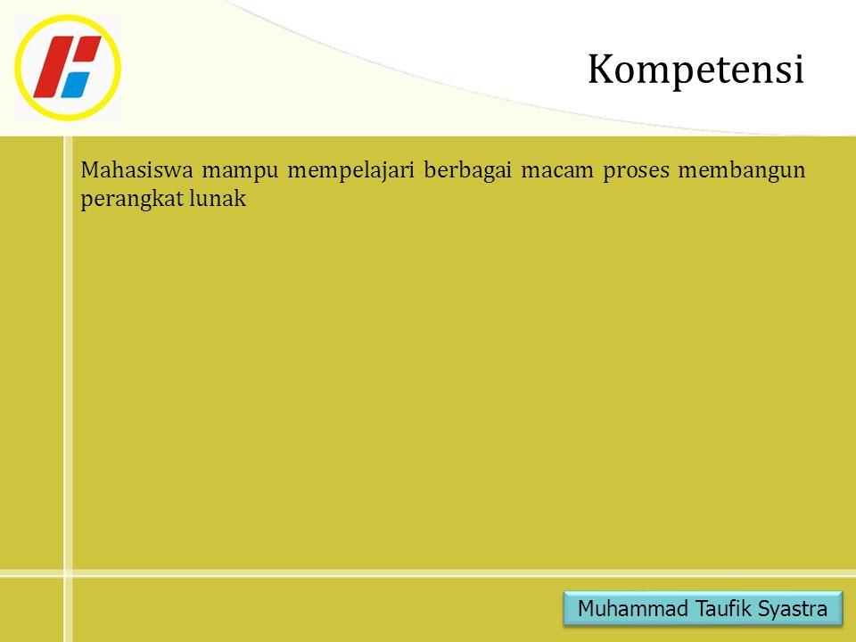 Kompetensi Mahasiswa mampu mempelajari berbagai macam proses membangun perangkat lunak Muhammad Taufik Syastra