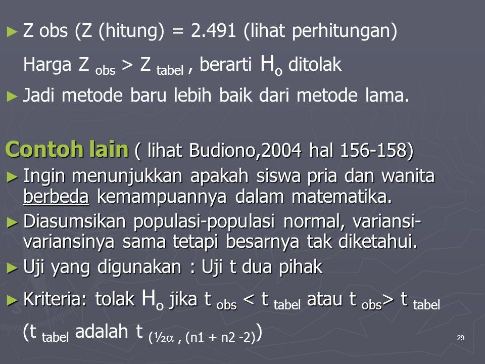29 ► ► Z obs (Z (hitung) = 2.491 (lihat perhitungan) Harga Z obs > Z tabel, berarti H o ditolak ► ► Jadi metode baru lebih baik dari metode lama. Cont