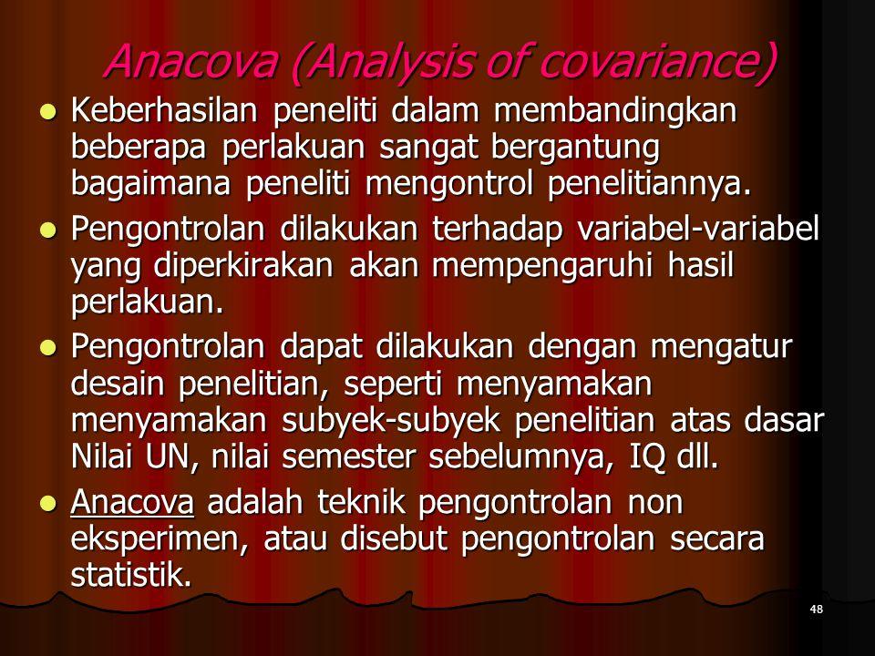 48 Anacova (Analysis of covariance)  Keberhasilan peneliti dalam membandingkan beberapa perlakuan sangat bergantung bagaimana peneliti mengontrol pen
