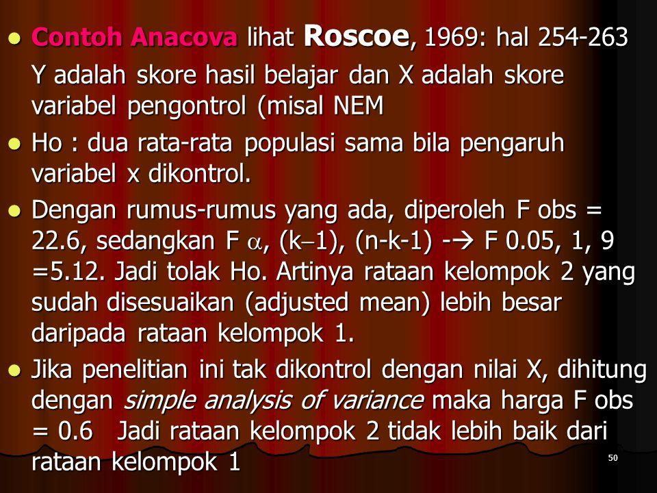 50  Contoh Anacova lihat Roscoe, 1969: hal 254-263 Y adalah skore hasil belajar dan X adalah skore variabel pengontrol (misal NEM  Ho : dua rata-rat