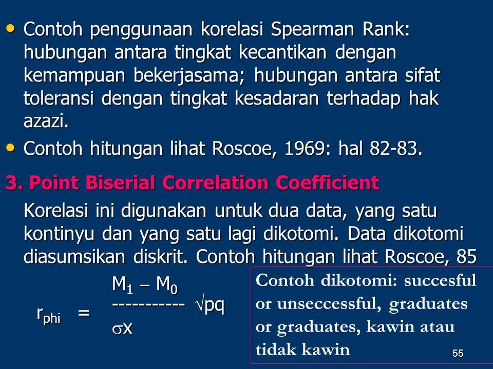 55 • Contoh penggunaan korelasi Spearman Rank: hubungan antara tingkat kecantikan dengan kemampuan bekerjasama; hubungan antara sifat toleransi dengan