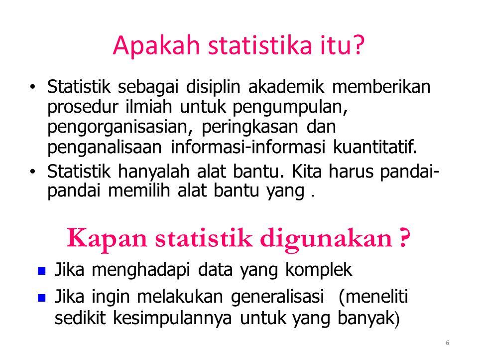 Apakah statistika itu? • Statistik sebagai disiplin akademik memberikan prosedur ilmiah untuk pengumpulan, pengorganisasian, peringkasan dan penganali