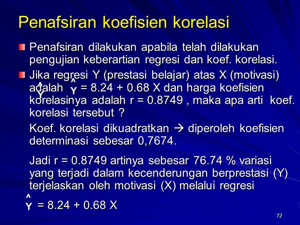 72 Penafsiran koefisien korelasi Penafsiran dilakukan apabila telah dilakukan pengujian keberartian regresi dan koef. korelasi. Jika regresi Y (presta