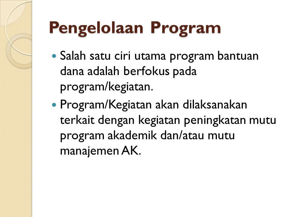 Pengelolaan Program  Salah satu ciri utama program bantuan dana adalah berfokus pada program/kegiatan.  Program/Kegiatan akan dilaksanakan terkait d