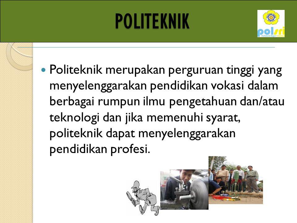 POLITEKNIK POLITEKNIK PPoliteknik merupakan perguruan tinggi yang menyelenggarakan pendidikan vokasi dalam berbagai rumpun ilmu pengetahuan dan/atau