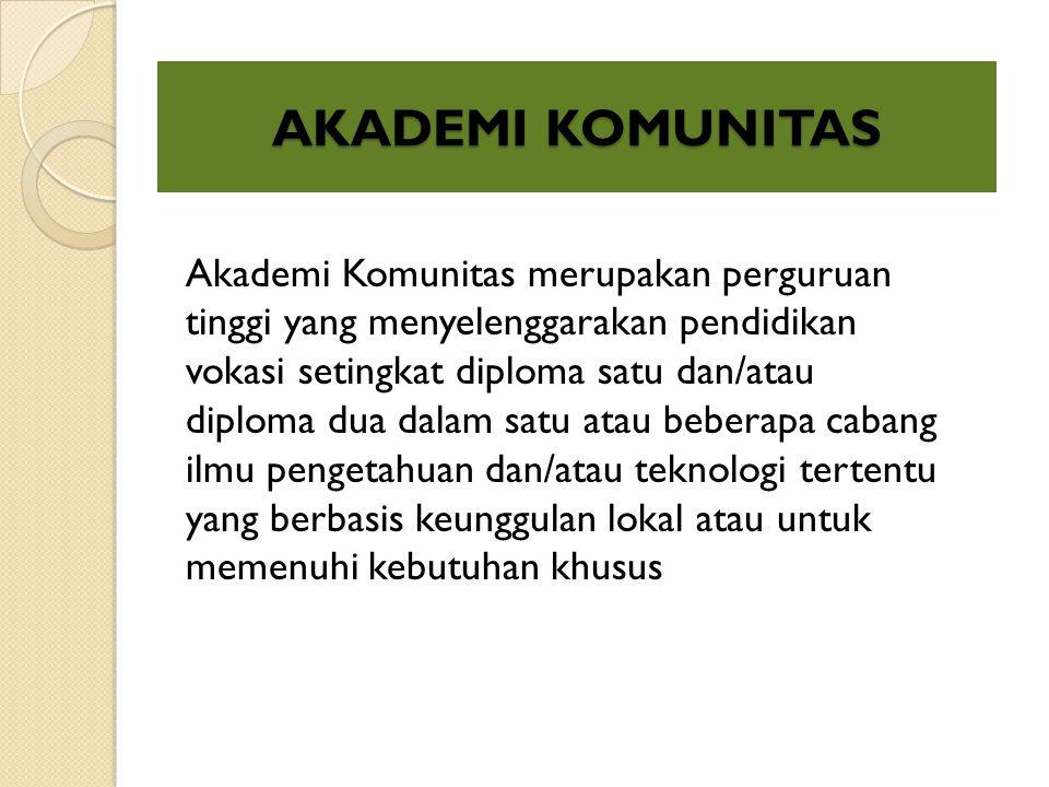 AKADEMI KOMUNITAS Akademi Komunitas merupakan perguruan tinggi yang menyelenggarakan pendidikan vokasi setingkat diploma satu dan/atau diploma dua dal