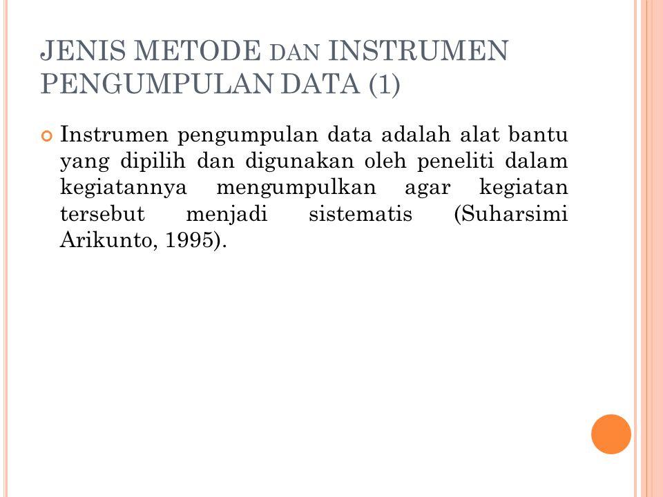 JENIS METODE DAN INSTRUMEN PENGUMPULAN DATA (1) Instrumen pengumpulan data adalah alat bantu yang dipilih dan digunakan oleh peneliti dalam kegiatanny