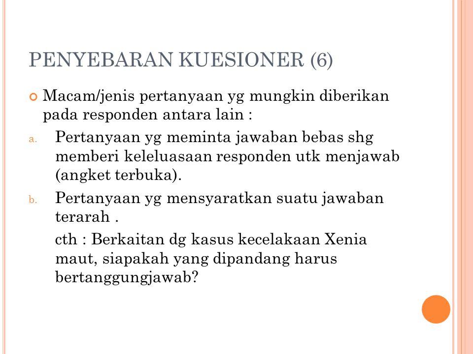 PENYEBARAN KUESIONER (6) Macam/jenis pertanyaan yg mungkin diberikan pada responden antara lain : a.