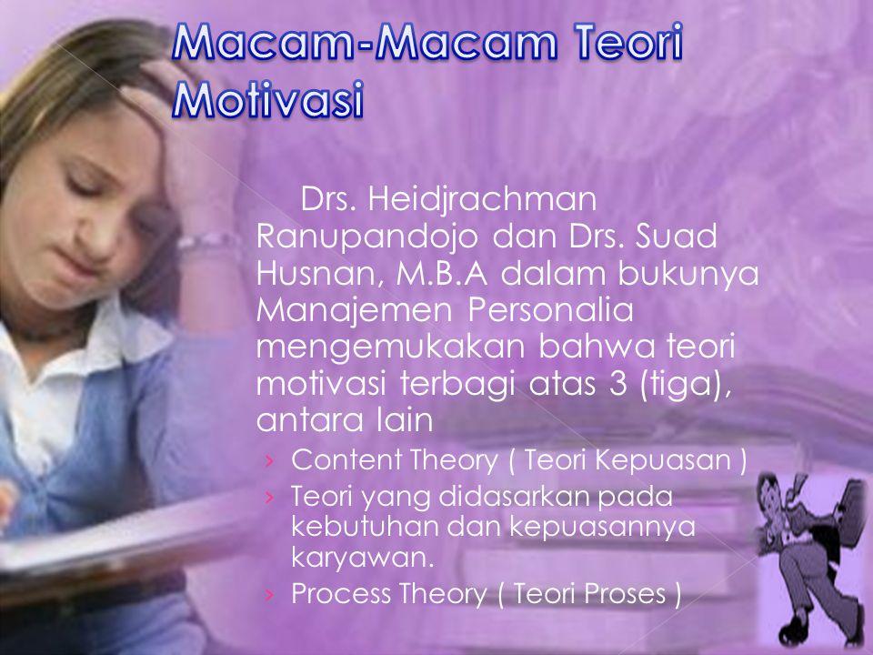 Drs. Heidjrachman Ranupandojo dan Drs. Suad Husnan, M.B.A dalam bukunya Manajemen Personalia mengemukakan bahwa teori motivasi terbagi atas 3 (tiga),
