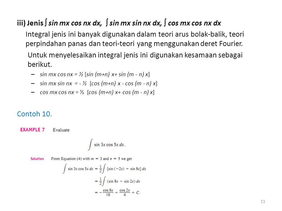 iii) Jenis  sin mx cos nx dx,  sin mx sin nx dx,  cos mx cos nx dx Integral jenis ini banyak digunakan dalam teori arus bolak-balik, teori perpinda