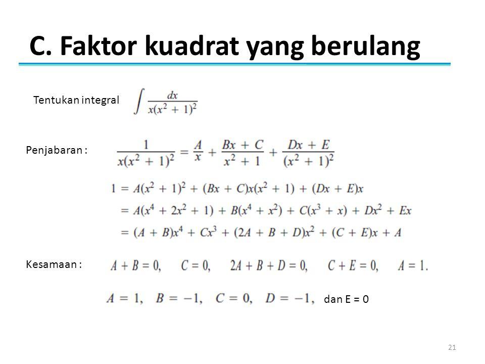 C. Faktor kuadrat yang berulang 21 Penjabaran : Tentukan integral Kesamaan : dan E = 0