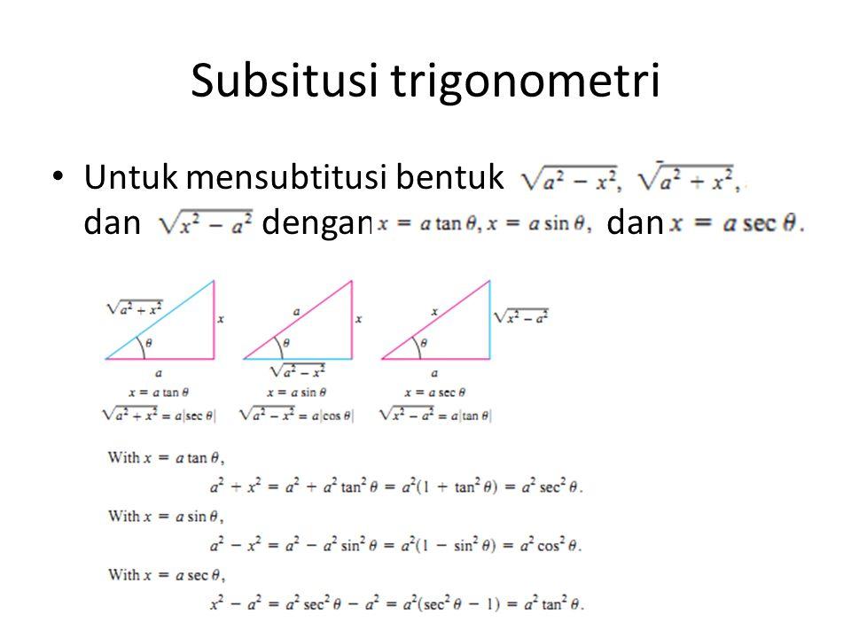 Subsitusi trigonometri • Untuk mensubtitusi bentuk dan dengan dan