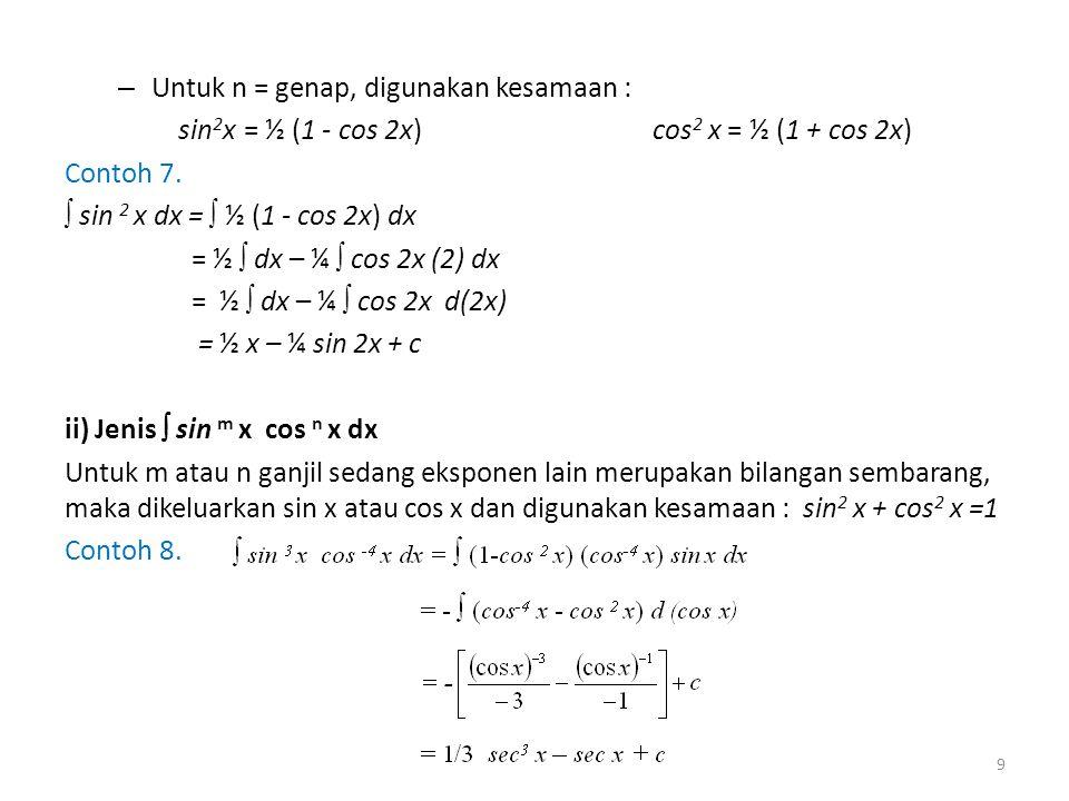 – Untuk n = genap, digunakan kesamaan : sin 2 x = ½ (1 - cos 2x) cos 2 x = ½ (1 + cos 2x) Contoh 7.  sin 2 x dx =  ½ (1 - cos 2x) dx = ½  dx – ¼ 