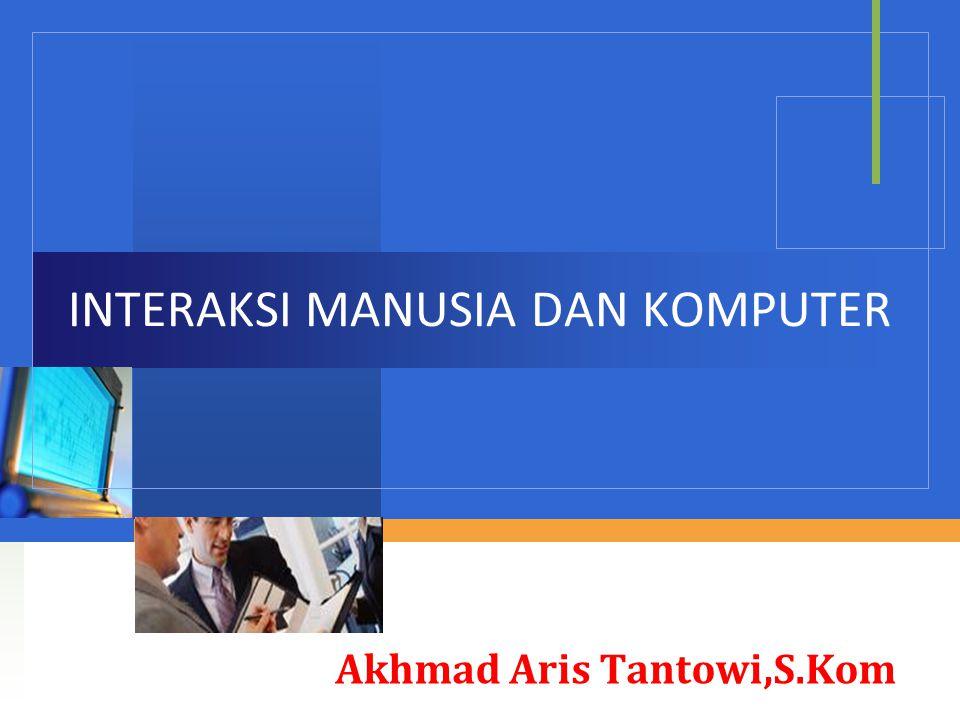 INTERAKSI MANUSIA DAN KOMPUTER Akhmad Aris Tantowi,S.Kom