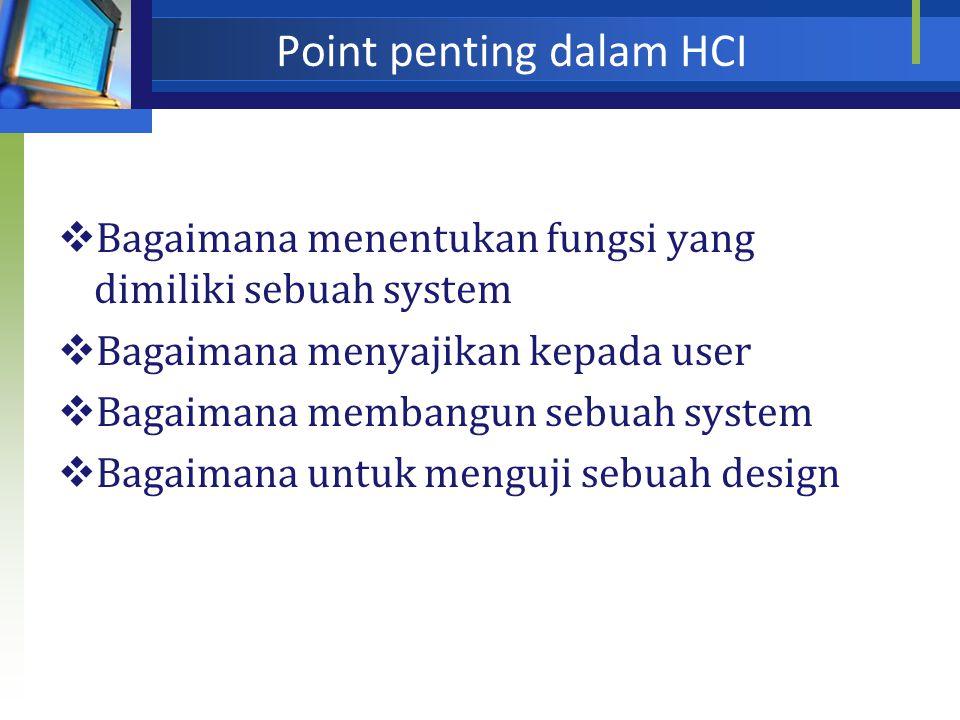 Disiplin ilmu dalam HCI  Ilmu komputer ( desain aplikasi & teknik human interface)  Psikologi ( aplikasi dan teori proses kognitif dan menganalisis