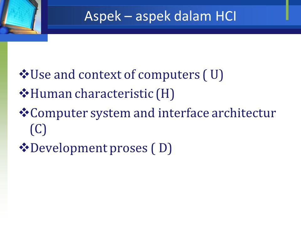 Pendekatan HCI  Machine side ( teknik komputer grafis, sistem operasi, bahasa pemograman, dan bagaimana membangun environment yang relevan)  Human S